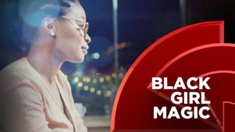 Black Girl Magic Update: Work and Web Influence